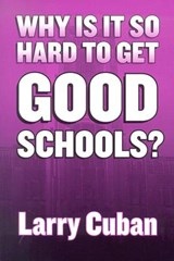 Why Is It So Hard to Get Good Schools? | Larry Cuban |