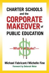 Charter Schools and the Corporate Makeover of Public Education | Michael Fabricant |