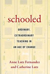 Schooled Ordinary, Extraordinary Teaching in an Age of Change | Anne Lutz Fernandez |