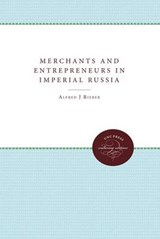 Merchants and Entrepreneurs in Imperial Russia | Alfred J. Rieber |