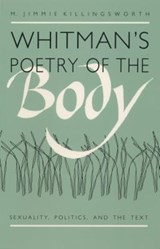 Whitman's Poetry of the Body | M. Jimmie Killingsworth |