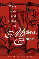 Wage Labor & Guilds in Medieval Europe | Steven A. Epstein |