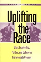 Uplifting the Race | Kevin K. Gaines |