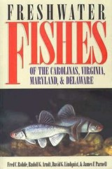 Freshwater Fishes of the Carolinas, Virginia, Maryland, and Delaware | Fred C. Rohde |