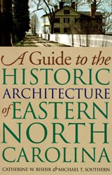 Guide to the Historic Architecture of Eastern North Carolina | Catherine W. Bishir |