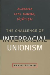 The Challenge of Interracial Unionism | Daniel L. Letwin |