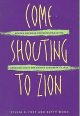 Come Shouting to Zion | Frey, Sylvia R. ; Wood, Betty |