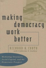 Making Democracy Work Better | Richard A. Couto |