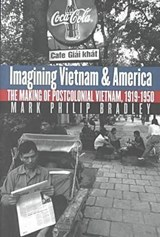 Imagining Vietnam and America | Mark Philip Bradley |