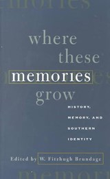 Where These Memories Grow | BRUNDAGE,  W. Fitzhugh |