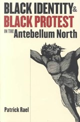 Black Identity and Black Protest in the Antebellum North | Patrick Rael |
