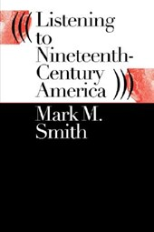 Listening to Nineteenth-Century America | Mark M. Smith |