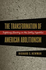 The Transformation of American Abolitionism | Richard S. Newman |