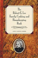 The Robert E. Lee Family Cooking & Housekeeping Book | Anne Carter Zimmer |