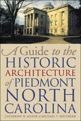A Guide to the Historic Architecture of Piedmont North Carolina | Catherine W. Bishir |