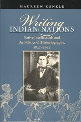 Writing Indian Nations | Maureen Konkle |