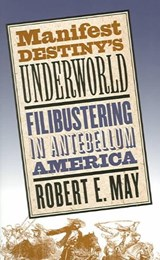 Manifest Destiny's Underworld | Robert E. May |