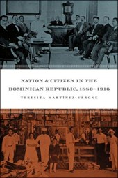 Nation & Citizen In The Dominican Republic, 1880-1916