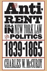 The Anti-Rent Era in New York Law and Politics, 1839-1865 | Charles W McCurdy |