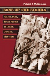 Sons of the Sierra, Juarez, Diaz, and the People of Ixtlan, Oaxaca, 1855-1920