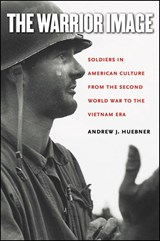 The Warrior Image | Andrew J. Huebner |
