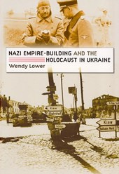 Nazi Empire-Building and the Holocaust in Ukraine | Wendy Lower |