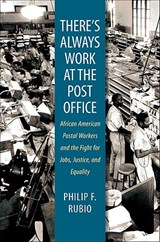 There's Always Work at the Post Office | Philip F. Rubio |