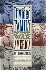 The Divided Family in Civil War America | Amy Murrell Taylor |
