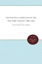 """The Political Liberalism of the New York """"Nation,"""" 1865-1932"""