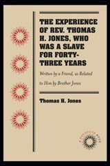 The Experience of Rev. Thomas H. Jones, Who Was a Slave for Forty-Three Years | Thomas H. Jones |