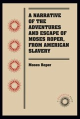 A Narrative of the Adventures and Escape of Moses Roper, from American Slavery | Moses Roper |