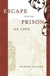 Escape from the Prison of Love | Robert Folger |