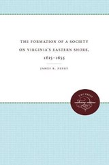 The Formation of a Society on Virginia's Eastern Shore, 1615-1655 | James R. Perry |