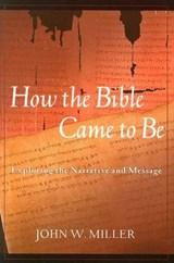 How the Bible Came to Be | John W. Miller |