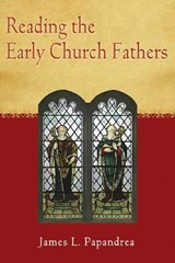 Reading the Early Church Fathers | James L. Papandrea |