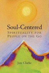 Soul-Centered | Clarke, James, Ph.D. |