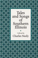 Tales and Songs of Southern Illinois | Charles Neely |