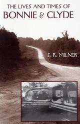 Lives and Times of Bonnie and Clyde | E. R. Milner |