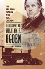 The Railroad Tycoon Who Built Chicago | Jack Harpster |