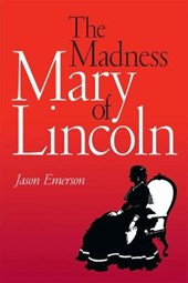 The Madness of Mary Lincoln | Jason Emerson |