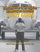 Labor Relations in the Aviation and Aerospace Industries | Kaps, Robert W. ; Hamilton, J. Scott ; Bliss, Timm J. |