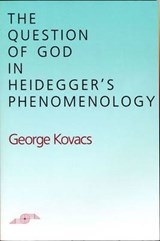The Question of God in Heidegger's Phenomenology | George Kovacs |