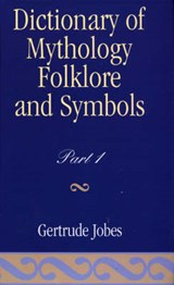Dictionary of Mythology, Folklore and Symbols | Gertrude Jobes |