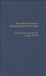 The Letters and Journals of Paula Modersohn-Becker | Diane J. Radycki |