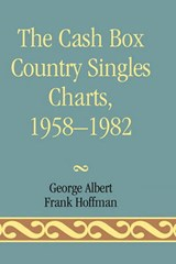 The Cash Box Country Singles Charts, 1958-1982 | George Albert |