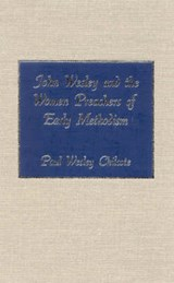 John Wesley and the Women Preachers of Early Methodism | Paul Wesley Chilcote |