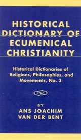 Historical Dictionary of Ecumenical Christianity | Ans Joachim Van Der Bent |