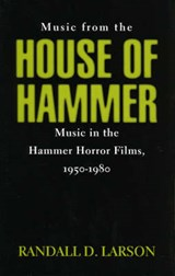 Music from the House of Hammer | Randall D. Larson |
