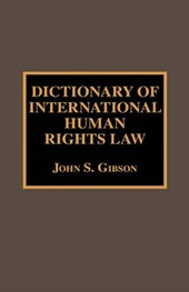 Dictionary of International Human Rights Law | John S. Gibson |