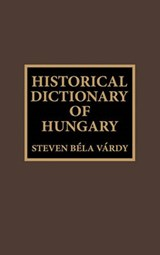 Historical Dictionary of Hungary | Steven Bela Vardy |